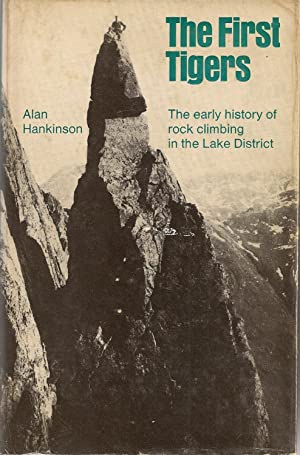 The First Tigers. The Early History of Rock Climbing in the Lake District.