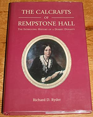 The Calcrafts of Rempstome Hall. An Intriguing History of a Dorset Dynasty.