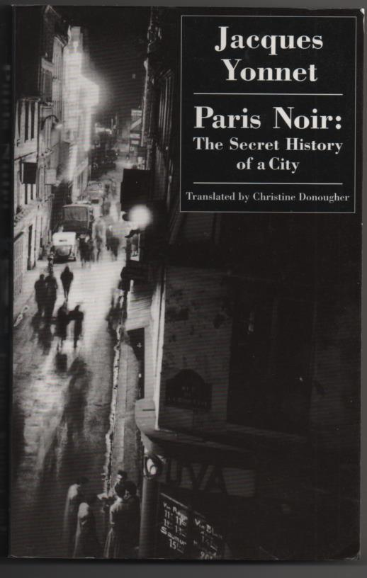an analysis of paris noir the secret history of a city a book by jacques yonnet and christine donoug Preface abbreviations dictionary (source: nielsen book data)9781577180999 20160605 this book is concise, easy --to--use guide to the individuals, peoples, parties, movements, events, decisions and wars that have shaped the history of the united states.