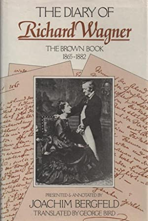 The Diary of Richard Wagner, 1865-1882 : The Brown Book: Bergfeld, Joachim (Presented and Annotated...