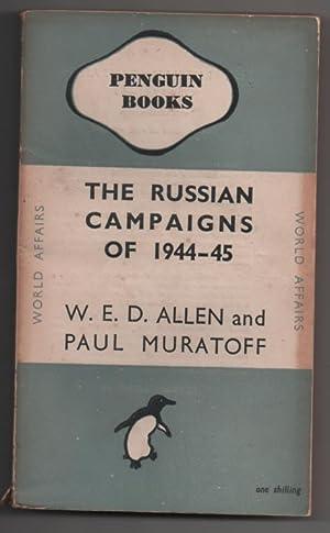 The Russian Campaigns of 1944 - 45: Allen, W.E.D. &