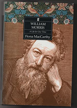 WILLIAM MORRIS - A Life for Our: MACCARTHY, FIONA