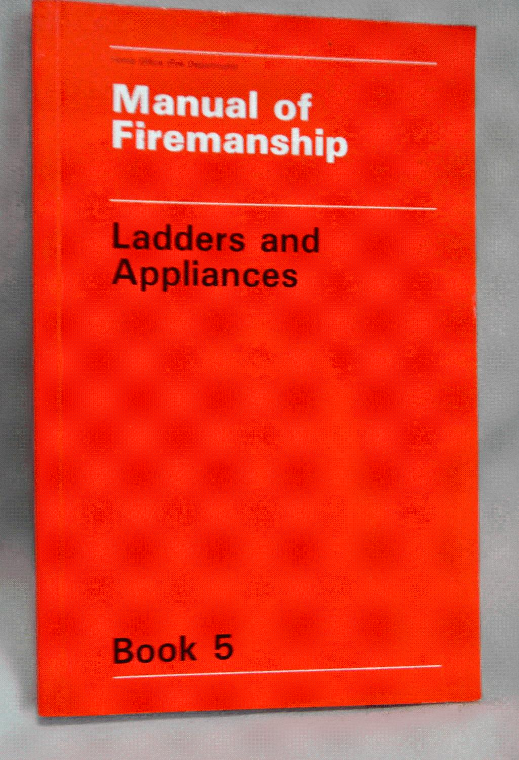 Manual of Firemanship: Ladders and Appliances Bk. 5: Survey of the Science  of Fire-fighting