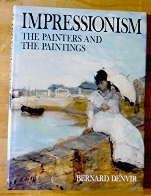 Impressionism: The painters and the paintings: Bernard Denvir