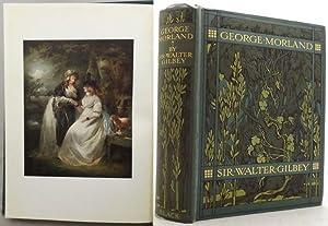GEORGE MORLAND. His Life and Works.: Morland). Gilbey, Sir