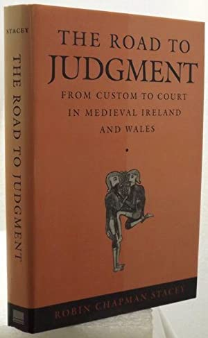 THE ROAD TO JUDGMENT. From Custom to Court in Medieval Ireland and Wales.