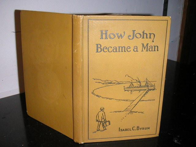 How John Became a Man; Life story of a Motherless Boy Isabel C. Byrum