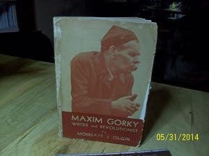 Maxim Gorky, Writer and Revolutionist: Olgin, Moissaye J