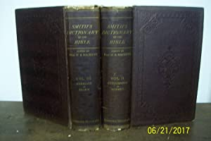 Dr. William Smith's dictionary of the Bible, Comprising Its Antiquities, Biography, Geography and...
