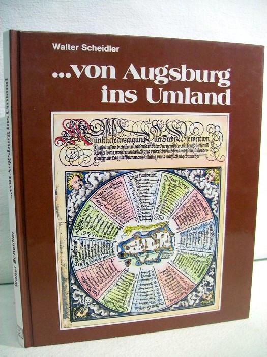 von Augsburg ins Umland. Walter Scheidler. Mit Zeichn. von Johann Dunstheimer