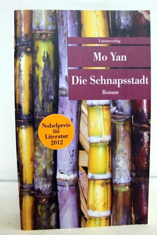 Die Schnapsstadt : Roman. Mo Yan. Dt.: Mo, Yan: