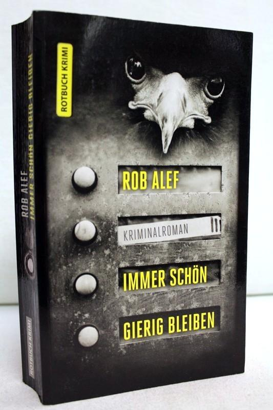 Immer schön gierig bleiben : Kriminalroman. Rob Alef / Rotbuch Krimi - Oberndörfer, Ralf