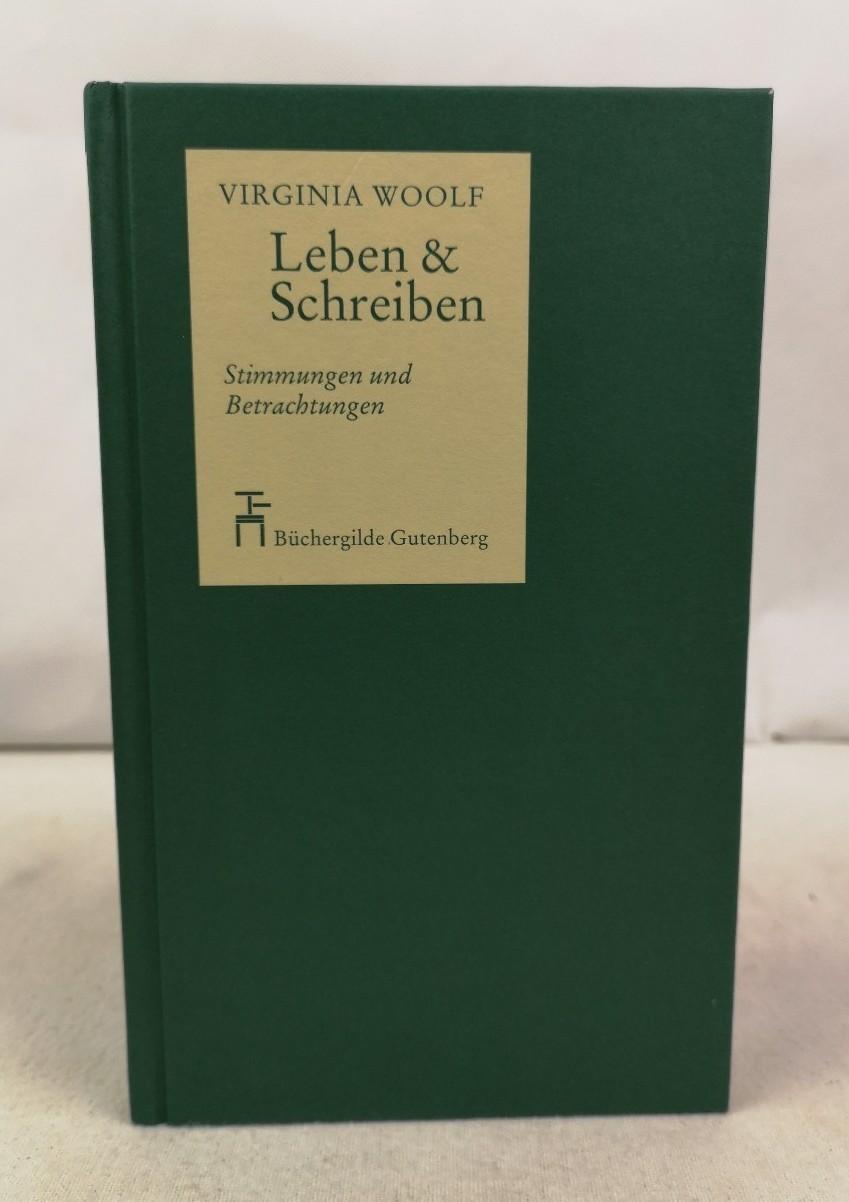 Leben & Schreiben : Stimmungen und Betrachtungen. Virginia Woolf. [Ausw. von Herbert M. Debes] - Woolf, Virginia