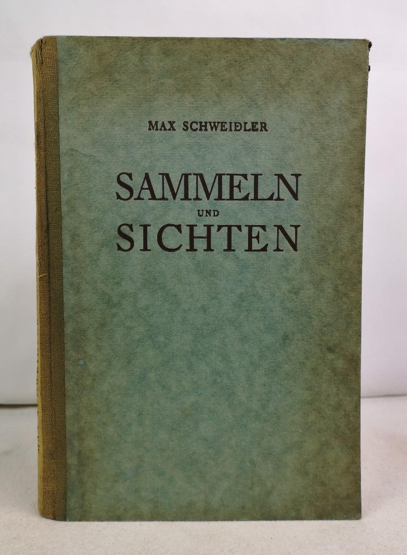 Sammeln und Sichten. Eine praktische Graphikkunde.: Schweidler, Max.: