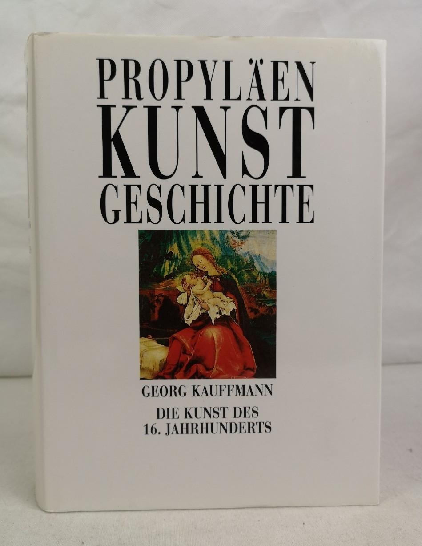 Propyläen-Kunstgeschichte. Die Kunst des 16. Jahrhunderts. von.: Kauffmann, Georg: