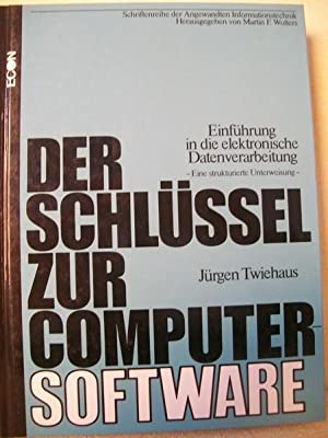 Der Schlüssel zur Computer-Software : e. strukturierte: Twiehaus, Jürgen:
