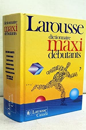 Larousse dictionnaire maxi debutants. edition candienne 20 000 MOTS Synonymes, Contraires, Homony...