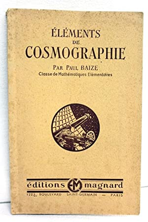 Elements de Cosmographie. Classe de Mathématiques élémentaires.: Baize, Paul: