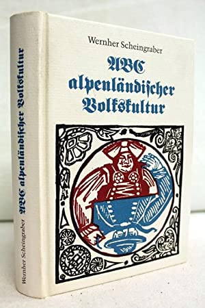ABC alpenländischer Volkskultur. Mit Ill. von Klaus: Scheingraber, Wernher: