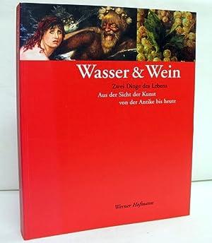 Wasser & Wein. Zwei Dinge des Lebens.: Hofmann, Werner: