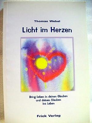 Licht im Herzen : bring Leben in: Webel, Thomas: