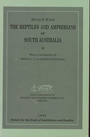 The Reptiles and Amphibians of South Australia. 1993 Reprint with an Introduction by Michael J. T...