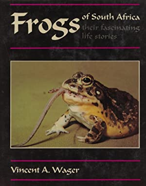 Frogs of South Africa their fascinating life stories. (1986 Revised edition): Wager, Vincent A.