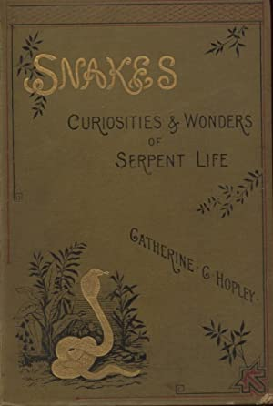 Snakes: Curiosities and Wonders of Serpent Life: Hopley, Catherine C.