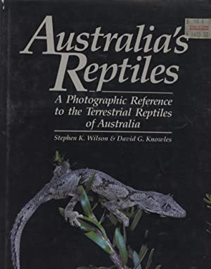 Australia's Reptiles A Photographic Reference to the Terrestrial Reptiles of Australia: Wilson...