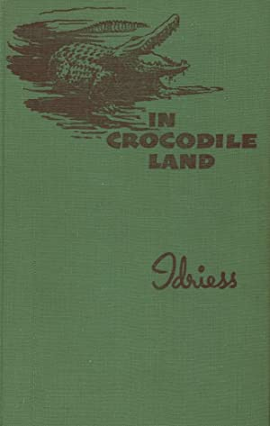 In Crocodile Land Wandering in Northern Australia: Idriess, Ion L.