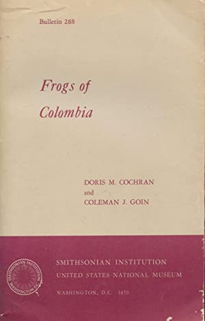 Frogs of Colombia: Cochran, Doris M., And Coleman J. Goin