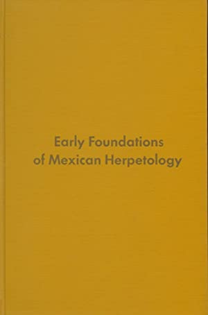 Early Foundations of Mexican Herpetology an Annotated and Indexed Bibliograpyhy of the ...