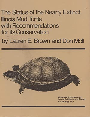 The status of the Nearly Extinct Illinois Mud Turtle with recommendations for its Conservation.