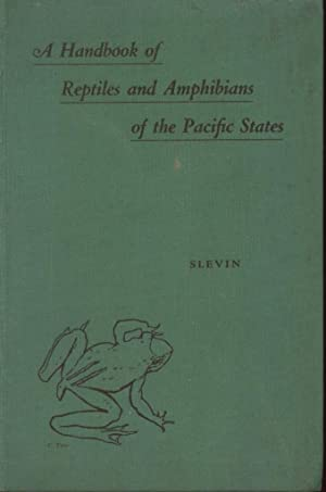 A Handbook of Reptiles and Amphibians of the Pacific States Including Certain Eastern Species: ...