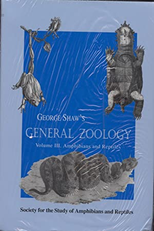 General Zoology - Volume III, Amphibians and Reptiles.: Shaw, George