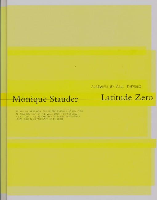 Latitude Zero. Forword by Paul Theroux. - STAUDER, MONIQUE. & THEROUX, PAUL.