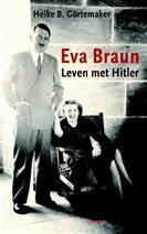 Eva Braun. Leven met Hitler. [ isbn 9789059363137 ] - GÖRTEMAKER, HEIKE B.