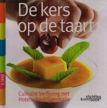 De kers op de taart. Culinaire verfijning met Hotelschool Spermalie isbn 9789058563477 - LANCKMANS, WALTER.