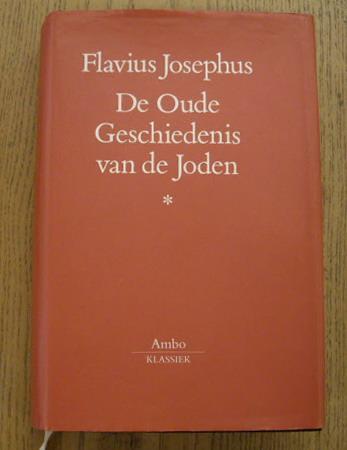 De Oude Geschiedenis van de Joden. [Antiquitates: JOSEPHUS, FLAVIUS.