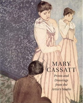 Mary Cassatt: Prints and Drawings from the Artist's Studio. - CASSATT, MARY - MARC ROSEN & SUSAN PINSKY [ED.].