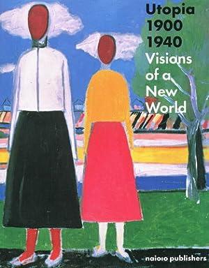 Utopia 1900-1940. Visions on a New World.: BOZSAN, JUDITH.