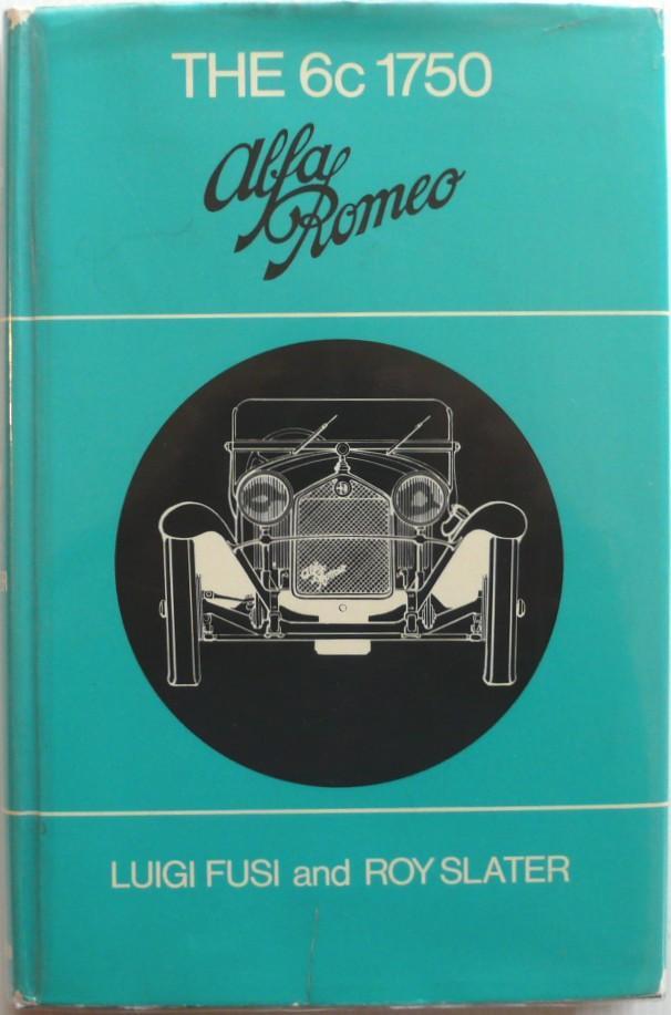The 6C 1750 Alfa Romeo: Fusi, Luigi and Slater, Roy