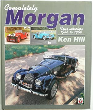 Completely Morgan Four Wheelers 1936 to 1968: Hill, Ken