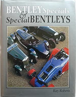 Bentley Specials and Special Bentleys [Volume One]: Roberts, Ray