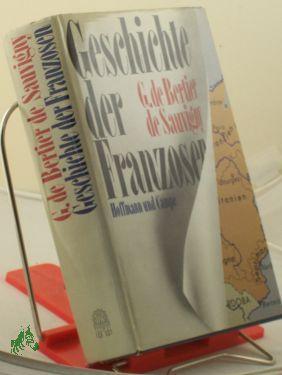 Die Geschichte der Franzosen / G. de Bertier de Sauvigny. Mit e. Geleitw. von Kurt Sontheimer. Aus d. Franz. von Kurt Sontheimer - Bertier de Sauvigny, Guillaume de