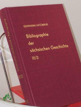 Bibliographie der sächsischen Geschichte, Band III, Ortsgeschichte,: Bemmann, Rudolf, Jatzwauk,