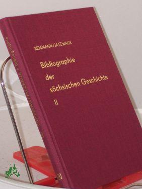 Bibliographie der sächsischen Geschichte, Band II, Geschichte: Bemmann, Rudolf, Jatzwauk,