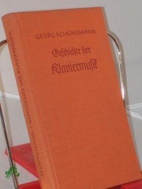 Geschichte der Klaviermusik / Georg Schünemann: Schünemann, Georg