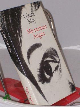 Mit meinen Augen : Begegnungen u. Impressionen / Gisela May - May, Gisela