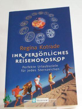 Ihr persönliches Reisehoroskop : perfekte Urlaubsziele für: Kotrade, Regina